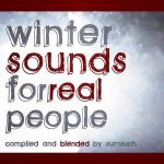 Winter Sounds For Real People - compiled and blended by Sumsuch