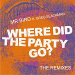 Mr Bird ft. Greg Blackman - Where Did The Party Go?