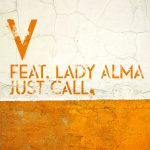 V Just Call feat. Lady Alma