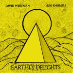 'Earthly Delights' is a forgotten 1978 free-jazz masterpiece by bass player, composer and improviser David Wertman, alongside his Sun Ensemble.
